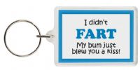 Funny Keyring - I didn't FART My bum just blew you a kiss!