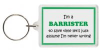 Funny Keyring - I'm a Barrister to save time let's just assume I'm never wrong