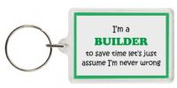 Funny Keyring - I'm a Builder to save time let's just assume I'm never wrong
