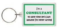 Funny Keyring - I'm a Consultant to save time let's just assume I'm never wrong