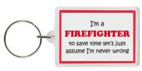 Funny Keyring - I'm a Firefighter to save time let's just assume I'm never wrong