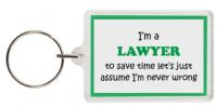 Funny Keyring - I'm a Lawyer to save time let's just assume I'm never wrong