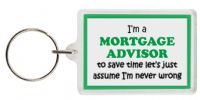 Funny Keyring - I'm a Mortgage Advisor to save time let's just assume I'm never wrong