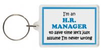 Funny Keyring - I'm an H.R. Manager to save time let's just assume I'm never wrong