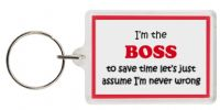 Funny Keyring - I'm the Boss to save time let's just assume I'm never wrong
