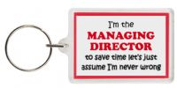 Funny Keyring - I'm the Managing Director to save time let's just assume I'm never wrong
