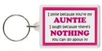 Funny Keyring - I smile because your my Auntie I laugh because there's nothing you can do about it!