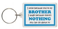 Funny Keyring - I smile because your my Brother I laugh because there's nothing you can do about it!