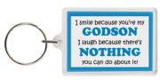 Funny Keyring - I smile because your my Godson I laugh because there's nothing you can do about it!
