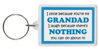 Funny Keyring - I smile because your my Grandad I laugh because there's nothing you can do about it!