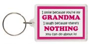 Funny Keyring - I smile because your my Grandma I laugh because there's nothing you can do about it!