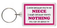 Funny Keyring - I smile because your my Niece I laugh because there's nothing you can do about it!