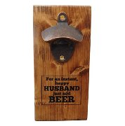 "Reclaimed Wood Wall Mounted Bottle Opener with Funny quote ""For an instant happy Husband just add Beer"" - Excellent husband gift and Man Cave gift."